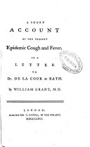 A Short Account of the Present Epidemic Cough and Fever  in a Letter to Dr  De la Cour at Bath