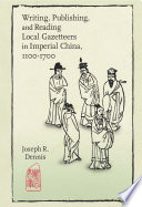 Writing, Publishing, and Reading Local Gazetteers in Imperial China, 1100–1700