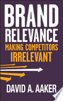 """Brand Relevance: Making Competitors Irrelevant"" by David A. Aaker"