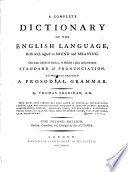 Acomplete Dictionary of the English Language, Both with Regard to Sound and Meaning; , to which is Prefixed a Prosodial Grammar. The 2. Ed. Corr. and Enlarged