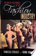 """Historical Dictionary of the Fashion Industry"" by Francesca Sterlacci, Joanne Arbuckle"