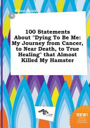 100 Statements about Dying to Be Me