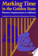 Marking Time in the Golden State  : Women's Imprisonment in California