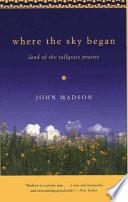 Where The Sky Began  : Land of the Tallgrass Prairie
