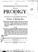 Pdf An Astrological Speculation of the Late Prodigy. Or A Clear Discovery of the Approaching Miseries Signified by that Comet, Or Blazing Star, which Hath So Long Been Visible ... Also the True Way of Judging the Effects, of All Others Comets ... By Thomas Jones a Lover of Learning, and Student in Astrology; & Autodidactus