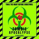 Twas the Night Before Christmas   Zombie Apocalypse