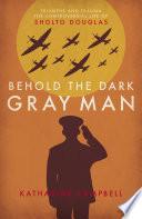 Behold the Dark Gray Man