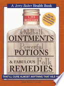 Oddball Ointments, Powerful Potions, & Fabulous Folk Remedies That'll Cure Almost Anything that Ails Ya!