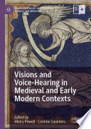Visions and Voice Hearing in Medieval and Early Modern Contexts