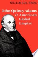 John Quincy Adams And American Global Empire
