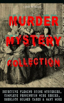 MURDER MYSTERY COLLECTION: Detective Fleming Stone Mysteries, Complete Pennington Wise Series, Sherlock Holmes Cases & Many More