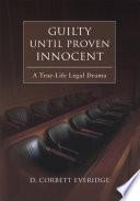 Guilty Until Proven Innocent a True life