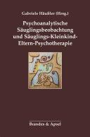 Psychoanalytische Säuglingsbeobachtung und Säuglings-Kleinkind-Eltern-Psychotherapie