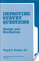 """""""Improving Survey Questions: Design and Evaluation"""" by Floyd J. Fowler, Jr., Floyd J.. Fowler"""