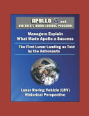 Apollo and America s Moon Landing Program   Managers Explain What Made Apollo a Success  The First Lunar Landing as Told by the Astronauts  Lunar Roving Vehicle  LRV  Historical Perspective