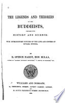 The legends and theories of the Buddhists, compared with history and science: with introductory notices of the life and system of Gotama Buddha