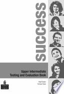 Success. Upper-intermediate. Testing and evaluation book. Ediz. internazionale. Per le Scuole superiori