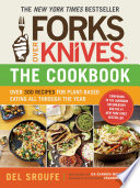 """Forks Over Knives—The Cookbook: Over 300 Recipes for Plant-Based Eating All Through the Year"" by Del Sroufe, Isa Chandra Moskowitz, Julieanna Hever, Darshana Thacker, Judy Micklewright"