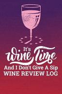 It s Wine Time And I Don t Give A Sip Wine Review Log