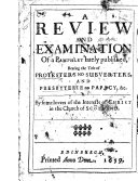 A Review and Examination of a Pamphlet Lately Published  Bearing the Title of Protesters No Subverters  and Presbyterie No Papacy  c