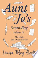Aunt Jo S Scrap Bag Volume Iv My Girls And Other Stories