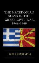 The Macedonian Slavs in the Greek Civil War  1944   1949