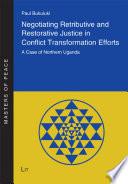 Negotiating Retributive And Restorative Justice In Conflict Transformation Efforts