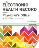 """The Electronic Health Record for the Physician's Office: For Simchart for the Medical Office E-Book"" by Julie Pepper"