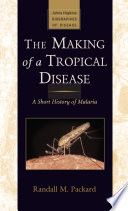 """""""The Making of a Tropical Disease: A Short History of Malaria"""" by Randall M. Packard, Ralph Erskine Conrad Memorial Fund"""
