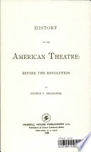 A History Of The American Theatre Before The Revolution