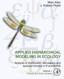 Applied hierarchical modeling in ecology : analysis of distribution, abundance and species richness in R and BUGS. Volume 1, Prelude and static models / Marc Kéry, J. Andrew Royle