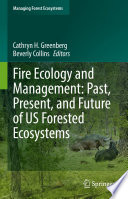 Fire Ecology and Management: Past, Present, and Future of US Forested Ecosystems