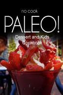 No Cook Paleo    Dessert and Kids Cookbook Book