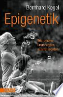 Epigenetik  : Wie unsere Erfahrungen vererbt werden