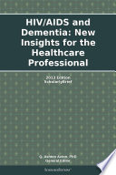 Hiv Aids And Dementia New Insights For The Healthcare Professional 2013 Edition Book PDF