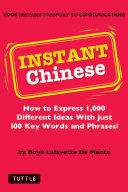 Instant Chinese: How to Express 1,000 Different Ideas with Just 100 ...
