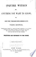 Inquire Within for Anything You Want to Know  Or  Over Three Thousand Seven Hundred Facts Worth Knowing Book PDF