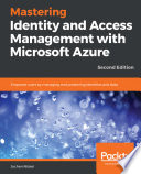 """Mastering Identity and Access Management with Microsoft Azure: Empower users by managing and protecting identities and data, 2nd Edition"" by Jochen Nickel"