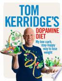 """Tom Kerridge's Dopamine Diet: My low-carb, stay-happy way to lose weight"" by Tom Kerridge"
