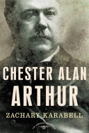 Chester Alan Arthur: The American Presidents Series: The ...