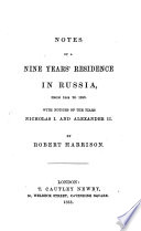 Notes of a Nine Years  Residence in Russia  from 1844 to 1853