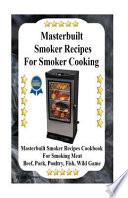 Masterbuilt Smoker Recipes for Smoker Cooking