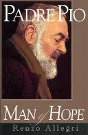 Padre Pio : a man of hope