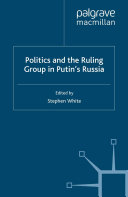 Politics and the Ruling Group in Putin s Russia