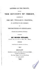 Letters on the Trinity  and on the divinity of Christ  addressed to W E  Channing  in answer to his sermon on the doctrines of Christianity  A sermon delivered at the ordination of the rev  Jared Sparks   Republ   with alterations