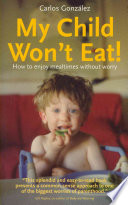 """My Child Won't Eat: How to Enjoy Mealtimes Without Worry"" by Carlos González"