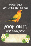 Sometimes You Just Gotta Say Poop on It and Walk Away Notebook Journal