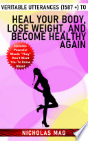 Veritable Utterances  1587    to Heal Your Body  Lose Weight  and Become Healthy Again Book PDF