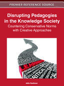 Disrupting Pedagogies in the Knowledge Society: Countering Conservative Norms with Creative Approaches Pdf/ePub eBook