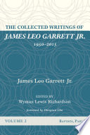 The Collected Writings of James Leo Garrett Jr   1950 2015  Volume Two